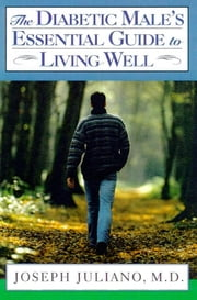 The Diabetic Male's Essential Guide to Living Well ebook by Joseph Juliano, M.D.
