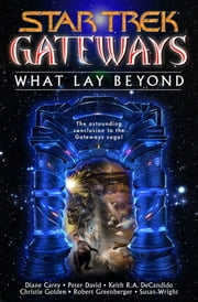 Gateways Book Seven: What Lay Beyond ebook by Diane Carey,Peter David,Keith R. A. DeCandido,Christie Golden,Susan Wright,Robert Greenberger