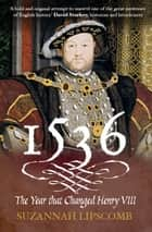 1536 - The Year that Changed Henry VIII ebook by