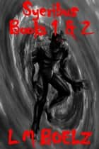Syeribus Book 1 and 2 ebook by L M Boelz