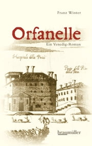 Orfanelle - Ein Venedig-Roman ebook by Franz Winter