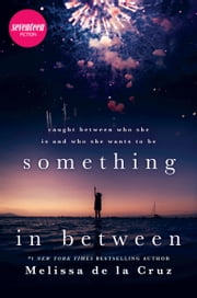 Something in Between - A thought-provoking coming-of-age novel ebook by Melissa de la Cruz