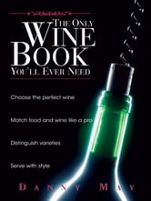 The Only Wine Book You'll Ever Need ebook by Danny May,Andy Sharpe