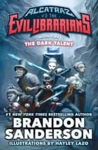 The Dark Talent - Alcatraz vs. the Evil Librarians ebook by Brandon Sanderson