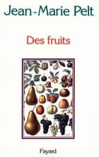 Des fruits ebook by Jean-Marie Pelt