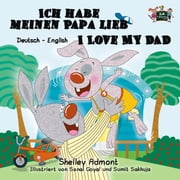 Ich habe meinen Papa lieb I Love My Dad (German English Bilingual Book for Kids) - German English Bilingual Collection ebook by Shelley Admont