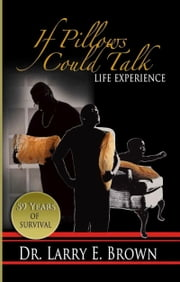 If Pillows Could Talk: Life Experience ebook by Dr. Larry E. Brown