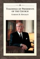 Teachings of Presidents of the Church: Gordon B. Hinckley ebook by The Church of Jesus Christ of Latter-day Saints