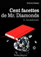 Les 100 Facettes de Mr. Diamonds - Volume 11 : Incandescent ebook by Emma Green