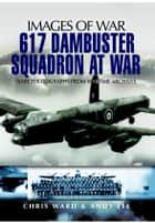 617 Dambuster Squadron At War ebook by Chris Ward