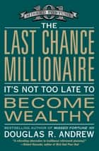 The Last Chance Millionaire - It's Not Too Late to Become Wealthy ebook by