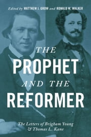 The Prophet and the Reformer: The Letters of Brigham Young and Thomas L. Kane ebook by Matthew J. Grow,Ronald W. Walker