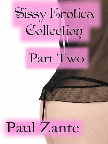 Sissy Erotica Collection Part Two ebook by Paul Zante