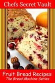 Fruit Bread Recipes: The Bread Machine Series
