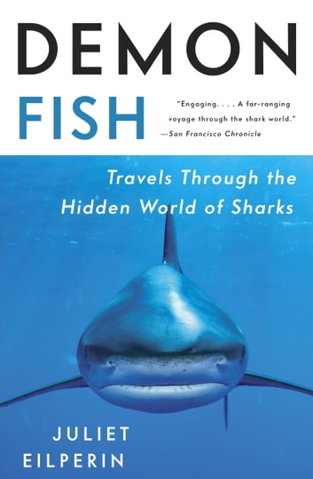Demon Fish - Travels Through the Hidden World of Sharks ebook by Juliet Eilperin