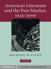 American Literature and the Free Market, 1945–2000 ebook by Michael W. Clune