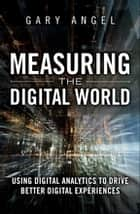 Measuring the Digital World ebook by Gary Angel