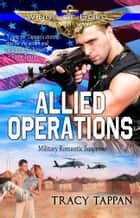 Allied Operations - Military Romantic Suspense ebook by Tracy Tappan