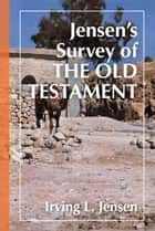 Jensen's Survey of the Old Testament eBook by Irving L. Jensen, Samuel Schultz
