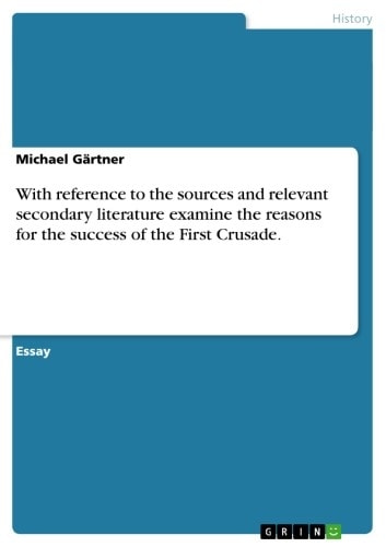 With reference to the sources and relevant secondary literature examine the reasons for the success of the First Crusade. ebook by Michael Gärtner