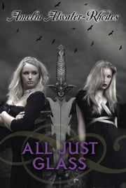 All Just Glass ebook by Amelia Atwater-Rhodes