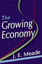 The Growing Economy ebook by J. E. Meade