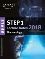 USMLE Step 1 Lecture Notes 2018: Pharmacology ebook by Kaplan Medical