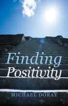 Finding Positivity ebook by Michael Doray