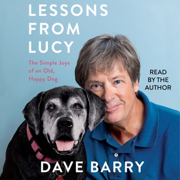 Lessons From Lucy - The Simple Joys of an Old, Happy Dog audiobook by Dave Barry