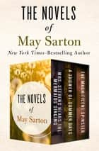 The Novels of May Sarton Volume One - Mrs. Stevens Hears the Mermaids Singing, A Shower of Summer Days, and The Magnificent Spinster ebook by May Sarton