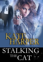 Stalking The Cat: Romantic Suspense ebook by Kate Harper