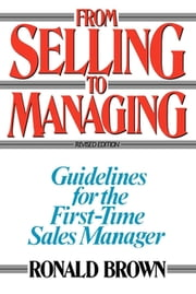 From Selling to Managing - Guidelines for the First-Time Sales Manager ebook by Kobo.Web.Store.Products.Fields.ContributorFieldViewModel
