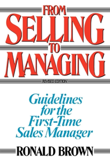 From Selling to Managing - Guidelines for the First-Time Sales Manager ebook by Ronald Brown