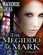 The Megiddo Mark: A Novel ebook by Mackenzie Lucas