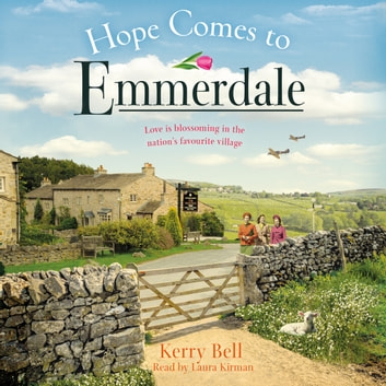 Hope Comes to Emmerdale - a heartwarming and romantic wartime story (Emmerdale, Book 4) audiobook by Kerry Bell