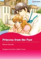 PRINCESS FROM THE PAST - Harlequin Comics ebook by Caitlin Crews, Mitsue Sawada