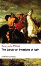 The Barbarian Invasions of Italy ebook by Pasquale Villari