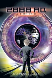 2888 AD - A Time Epic ebook by C J Pendergest