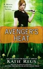 Avenger's Heat ebook by Katie Reus
