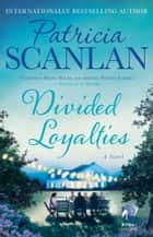Divided Loyalties ebook by Patricia Scanlan