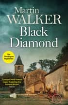 Black Diamond - French gastronomy leads to murder in Bruno's third thrilling case ebook by Martin Walker