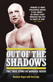 Out of the Shadows - The True Story of Dominic Negus ebook by Dominic Negus,Ivan Sage