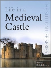 Life in a Medieval Castle ebook by Brenda Ralph Lewis
