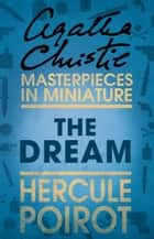The Dream: A Hercule Poirot Short Story ebook by Agatha Christie