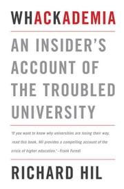 Whackademia: An Insider's Account of the Troubled University ebook by Hill, Richard