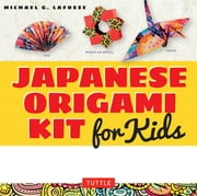 Japanese Origami Kit for Kids - 92 Colorful Folding Papers and 12 Original Origami Projects for Hours of Creative Fun! [Origami Book with 12 projects] ebook by Michael G. LaFosse