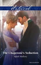 The Chaperone's Seduction ebook by Sarah Mallory