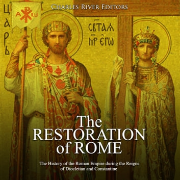 Restoration of Rome, The: The History of the Roman Empire during the Reigns of Diocletian and Constantine audiobook by Charles River Editors