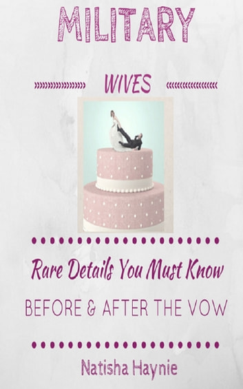 Military Wives: Rare Details You Must Know Before & After the Vow ebook by Natisha Haynie