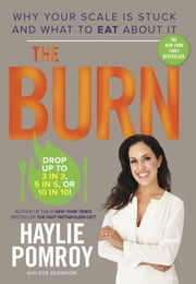 The Burn - Why Your Scale Is Stuck and What to Eat About It ebook by Haylie Pomroy,Eve Adamson